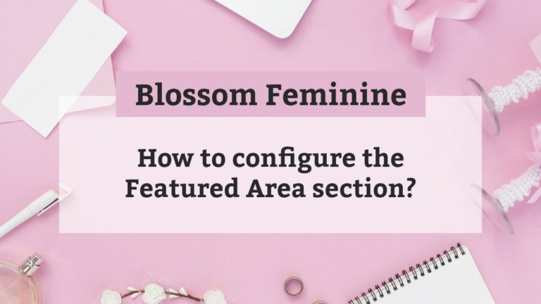 How to configure the Featured Area section | Blossom Feminine WordPress Theme