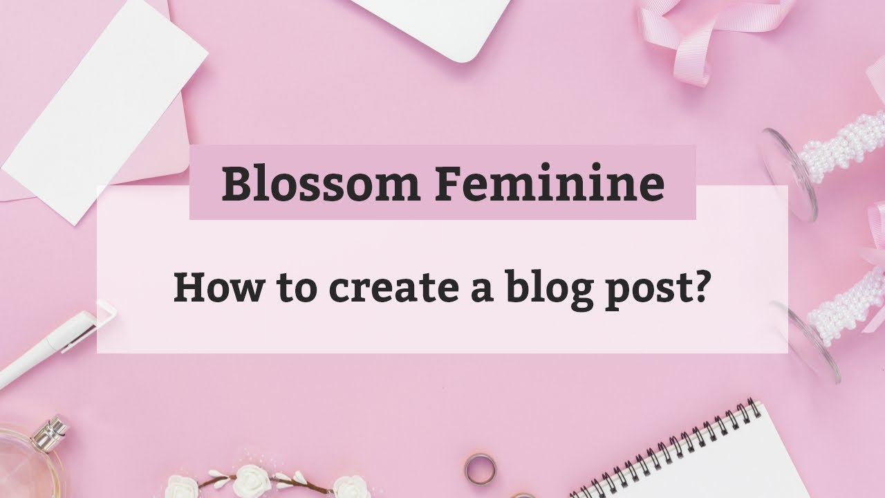 How to create a blog post | Blossom Feminine WordPress Theme