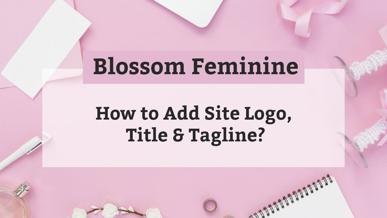 How to Add Site Logo, Title and Tagline | Blossom Feminine WordPress Theme