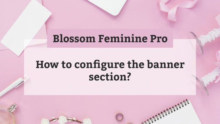 How to configure the banner section | Blossom Feminine Pro WordPress Theme